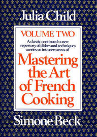 Mastering the Art of French Cooking: Volume 2 by Julia Child