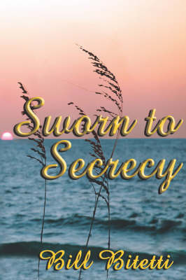 Sworn to Secrecy by Bill Bitetti