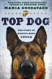 Top Dog: The Story of Marine Hero Lucca by Maria Goodavage