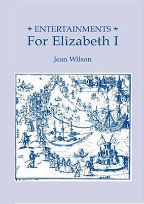 Entertainments for Elizabeth I by Jean Wilson