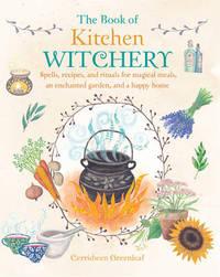 The Book of Kitchen Witchery by Cerridwen Greenleaf