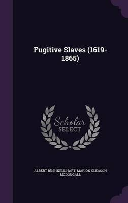 Fugitive Slaves (1619-1865) by Albert Bushnell Hart