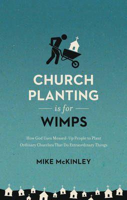 Church Planting Is for Wimps by Mike McKinley image