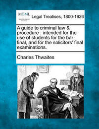 A Guide to Criminal Law & Procedure by Charles Thwaites