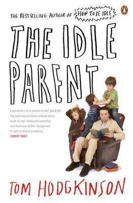 The Idle Parent by Tom Hodgkinson image