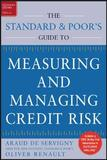Measuring and Managing Credit Risk by Arnaud De Servigny