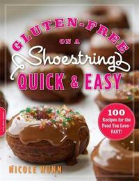 Gluten-Free on a Shoestring, Quick and Easy by Nicole Hunn