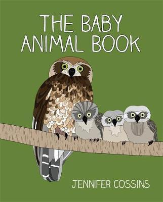 The Baby Animal Book by Jennifer Cossins