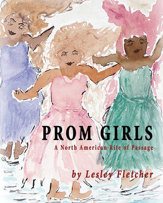 Prom Girls: A North American Rite of Passage by Lesley Fletcher image