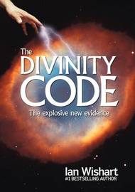 The Divinity Code: The Explosive New Evidence by Ian Wishart image