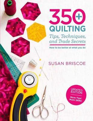 350+ Quilting Tips, Techniques, and Trade Secrets by Susan Briscoe image