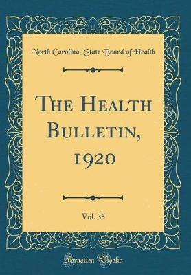 The Health Bulletin, 1920, Vol. 35 (Classic Reprint) by North Carolina Health