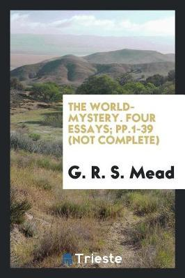 The World-Mystery. Four Essays; Pp.1-39 (Not Complete) by G. R.S. Mead image