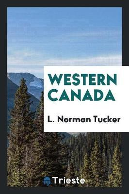 Western Canada by L. Norman Tucker