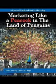 Marketing Like a Peacock in the Land of Penguins by Nadji Tehrani