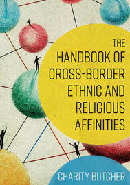 The Handbook of Cross-Border Ethnic and Religious Affinities by Charity Butcher