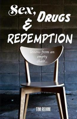 Sex, Drugs & Redemption by Tim Reihm