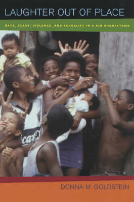 Laughter Out of Place: Race, Class, Violence, and Sexuality in a Rio Shantytown by Donna M Goldstein image