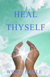 "Heal Thyself by ""White Eagle"""