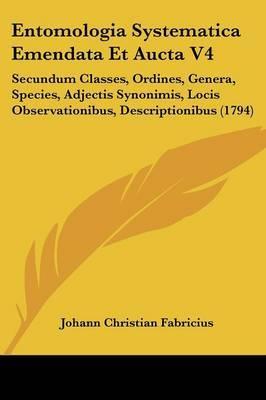 Entomologia Systematica Emendata Et Aucta V4: Secundum Classes, Ordines, Genera, Species, Adjectis Synonimis, Locis Observationibus, Descriptionibus (1794) by Johann Christian Fabricius image