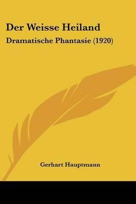 Der Weisse Heiland: Dramatische Phantasie (1920) by Gerhart Hauptmann image