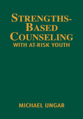 Strengths-Based Counseling With At-Risk Youth by Michael Ungar