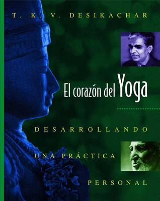 El the Heart of Yoga: Desarrollando Una Practica Personal by T.K.V. Desikachar