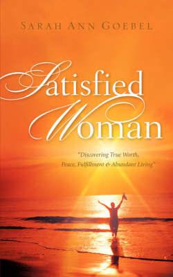 Satisfied Woman by Sarah, Ann Goebel