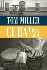 Cuba, Hot and Cold by Tom Miller