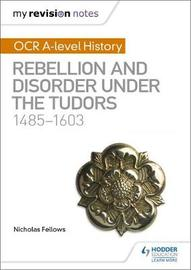 My Revision Notes: OCR A-level History: Rebellion and Disorder under the Tudors 1485-1603 by Nicholas Fellows image