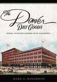 The Denver Dry Goods by Mark A Barnhouse