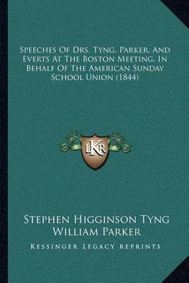 Speeches of Drs. Tyng, Parker, and Everts at the Boston Meeting, in Behalf of the American Sunday School Union (1844) by Stephen Higginson Tyng