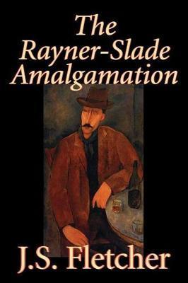 The Rayner-Slade Amalgamation by J.S. Fletcher image