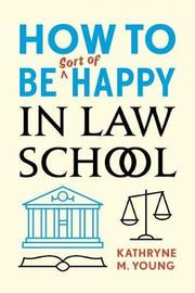 How to Be Sort of Happy in Law School by Kathryne M. Young image