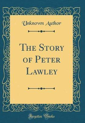 The Story of Peter Lawley (Classic Reprint) by Unknown Author image
