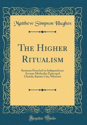 The Higher Ritualism by Matthew Simpson Hughes