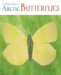 A Children's Guide to Arctic Butterflies (English) by Mia Pelletier