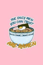 The Only Men You Can Trust Are Ramen by Boredkoalas Ramen Journals image