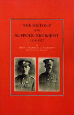 History of the Suffolk Regiment 1914-1927 by C.C.R. Murphy