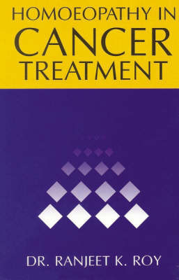 Homoeopathy in Cancer Treatment by Ranjit K. Roy