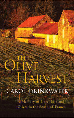 The Olive Harvest: A Memoir of Life, Love and Olive Oil in the South of France by Carol Drinkwater