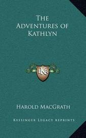 The Adventures of Kathlyn by Harold Macgrath