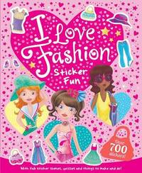 I Love Fashion Sticker Fun by Little Bee Books