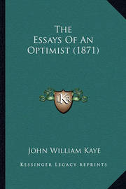 The Essays of an Optimist (1871) by John William Kaye, Sir