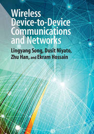 Wireless Device-to-Device Communications and Networks by Lingyang Song