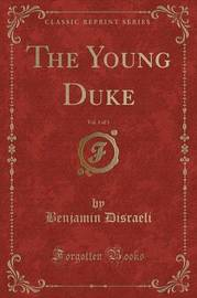 The Young Duke, Vol. 1 of 3 (Classic Reprint) by Benjamin Disraeli image