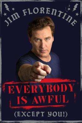 Everybody Is Awful: (Except You!) by Jim Florentine