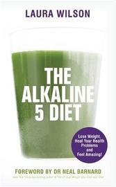 The Alkaline 5 Diet by Laura Wilson