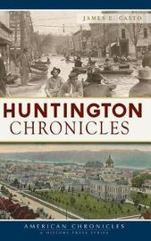 Huntington Chronicles by James E Casto