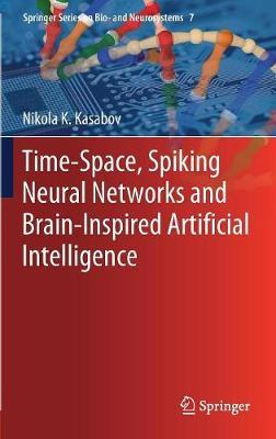 Time-Space, Spiking Neural Networks and Brain-Inspired Artificial Intelligence by Nikola K Kasabov